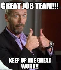 Team Memes - meme maker great job team keep up the great work