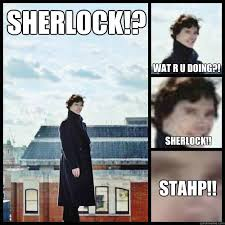 Funny Sherlock Memes - sherlock wat r u doing sherlock stahp sherlock stahp