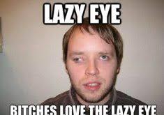 Lazy Eye Meme - download relationship goals meme super grove