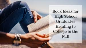 books for high school graduates book ideas for high school graduates heading to college in the