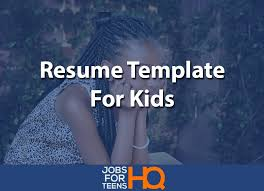 Resume Templates For Kids Resume Templates For Kids Jobs For Teens Hq