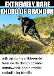 Mtb Memes - extremely rare photo of brandon mtb mtbforlife mtbfreeride
