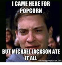 I Came Meme - i came here for popcorn but michael jackson ate it all meme