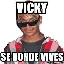 Vicky Meme - meme personalizado vicky se donde vives 16047994