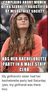 Bachelorette Party Meme - complains about women being sexually objectified by misogynist