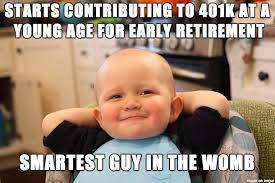 Retirement Meme - it s never too early to start thinking about retirement meme on