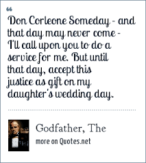 Wedding Day Sayings Godfather The Don Corleone Someday And That Day May Never Come