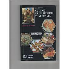 livre de cuisine patisserie recettes de cuisine et patisserie tunisiennes de mohamed kouki