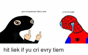 Spoderman Memes - gues wat spoderman i kiled ur unkle y u do dis burglar hit liek if