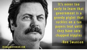 Swanson Meme - it s never too early to learn that government is a greedy pigiet