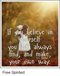Make Your Own Memes Free - if you believe in yourself you always find and make free spirited