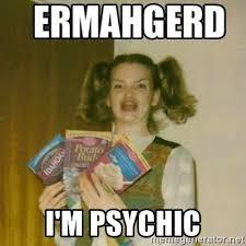 Psychic Meme - i m psychic ermahgerd meme generator