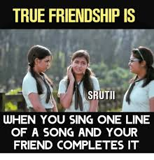One Line Memes - true friendship is srutii when you sing one line of a song and your