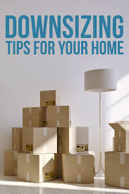 downsizing tips 7 tips for downsizing to a smaller home without the stress