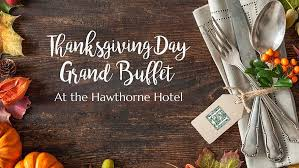 thanksgiving day grand buffet at the hawthorne hotel nov 23