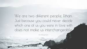 We Are In Love by Erin Morgenstern Quote U201cwe Are Two Different People Ethan Just