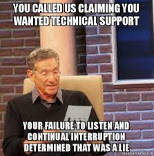 Tech Support Memes - you called us claiming you wanted technical support your failure to