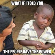 Meme Popular - what if i told you the people have the power popular sovereignty