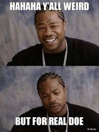 Sad Black Man Meme - hahaha y all weird but for real doe xzibit happy and sad