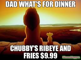 Whats For Dinner Meme - dad what s for dinner chubby s ribeye and fries 9 99 meme lion