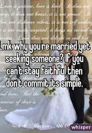 Seeking Not Married Why You Re Married Yet Seeking Someone If You Can T Stay Faithful