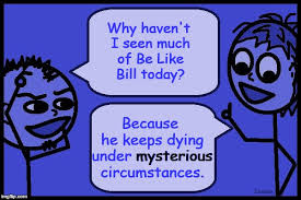 Image Tagged In Singing Stick Figure Imgflip - why because why haven t i seen much of be like bill today
