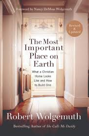 the most important place on earth what a christian home looks