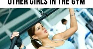 Girls At The Gym Meme - what gets my goat girls in the gym blogging it beautiful