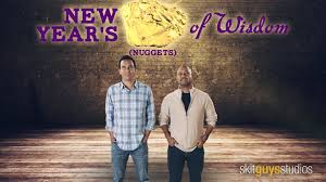 new year s nuggets of wisdom the skit guys