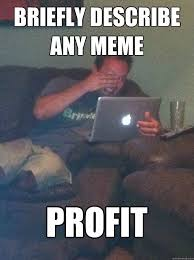 Profit Meme - briefly describe any meme profit misc quickmeme