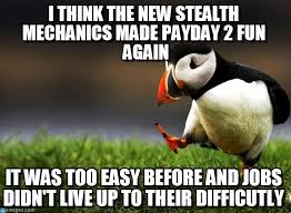 Payday 2 Meme - i think the new stealth mechanics made payday 2 on memegen
