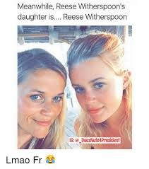 Reese Meme - meanwhile reese witherspoon s daughter is reese witherspoon ig do
