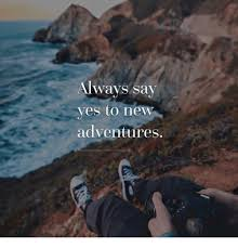 Adventure Meme - always say yes to new adventures ngss obana meme on me me