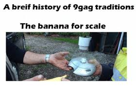 Banana For Scale Meme - a breif history of 9gag traditions the banana for scale 9gag