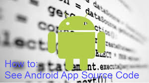 how to see apk source code how to see android app source code decompile apk