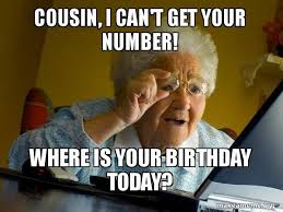 Funny Cousin Memes - 20 best happy birthday memes for your favorite cousin