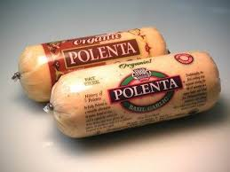 Polenta (already cooked, widely available)