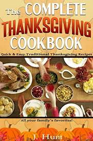 Traditional Thanksgiving Recipes The Complete Thanksgiving Cookbook Easy Traditional