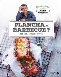 cuisine mariotte plancha ou barbecue régalez vous laurent mariotte lisez