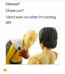 Chase You Meme - meeeee chase you i don t even run when i m running late
