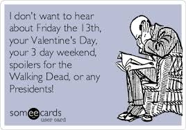 Walking Dead Valentine Meme - i don t want to hear about friday the 13th your valentine s day
