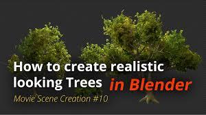 msc 10 how to create realistic looking trees blender tutorial