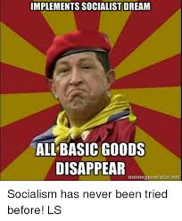 implements socialist dream all basic goods disappear memegeneratorne