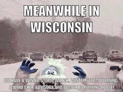 Winter Storm Meme - meanwhile in wisconsin wearcom sco we have a winter storm watchd