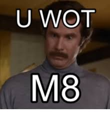 U Wot M8 Meme - u wot m8 wot meme on me me