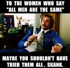 Funny Women Memes - to the women who say all men are the same meme