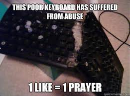 1 Like 1 Prayer Meme - this poor keyboard has suffered from abuse 1 like 1 prayer