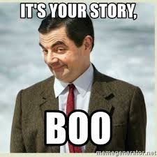 Your Story Meme - it s your story boo mr bean meme generator
