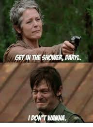 Daryl Meme - get in the shower daryl i don t wanna meme on me me