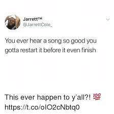 So Good Meme - jarretttm you ever hear a song so good you gotta restart it before